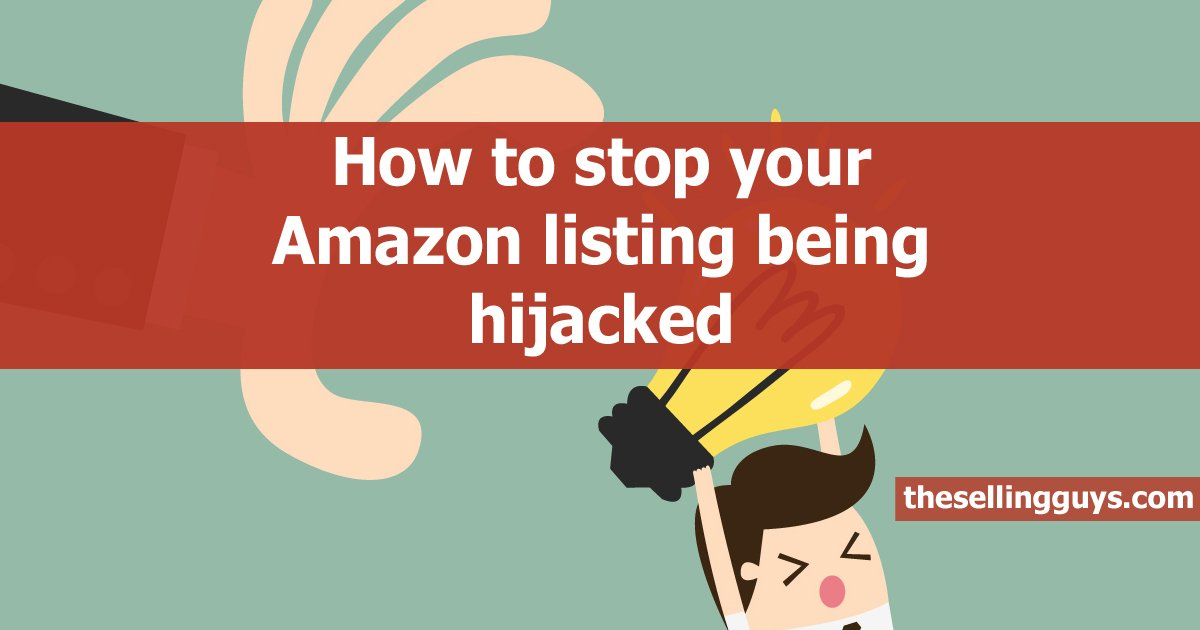 How to stop your Amazon product listing being hijacked or piggybacked The Selling Guys
