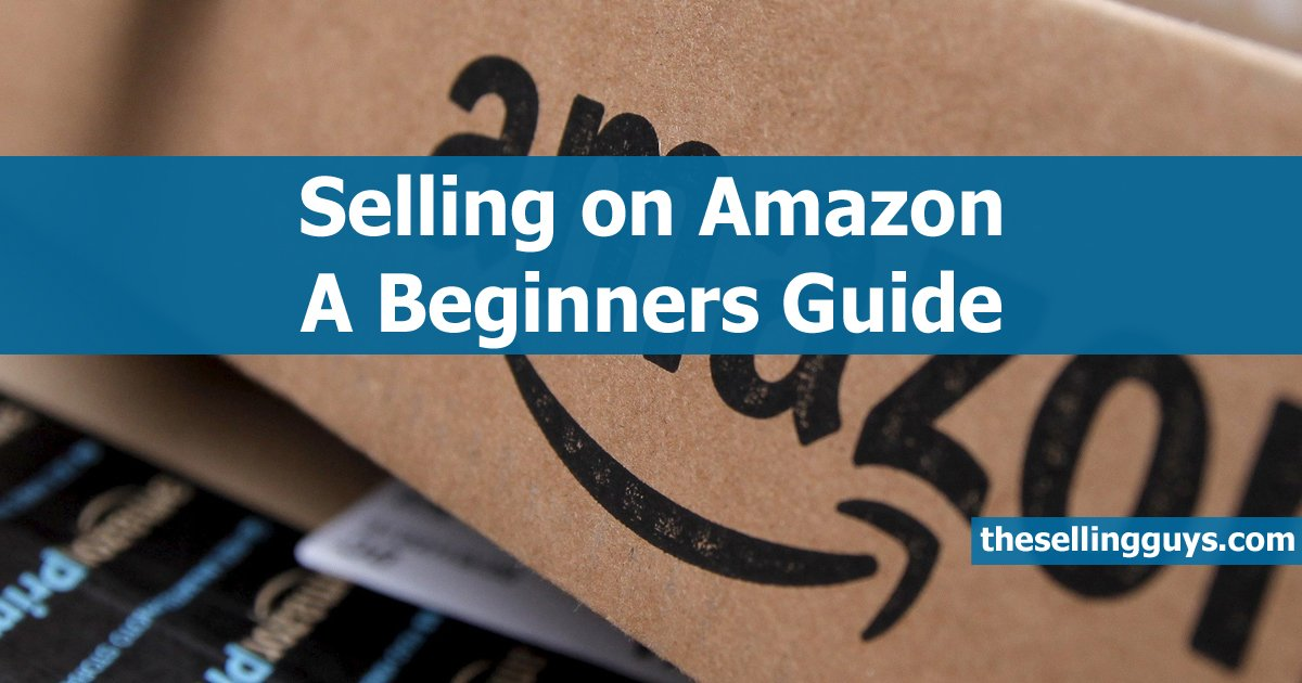 How to sell on Amazon A Beginners Guide The Selling Guys
