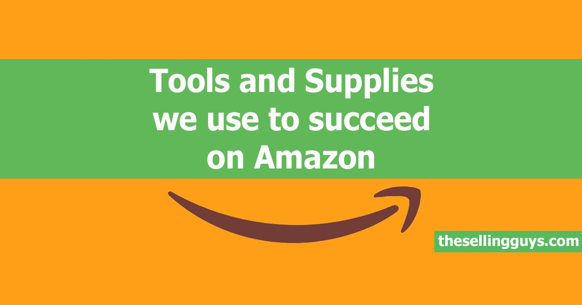 The tools and supplies we use to succeed on Amazon The Selling Guys