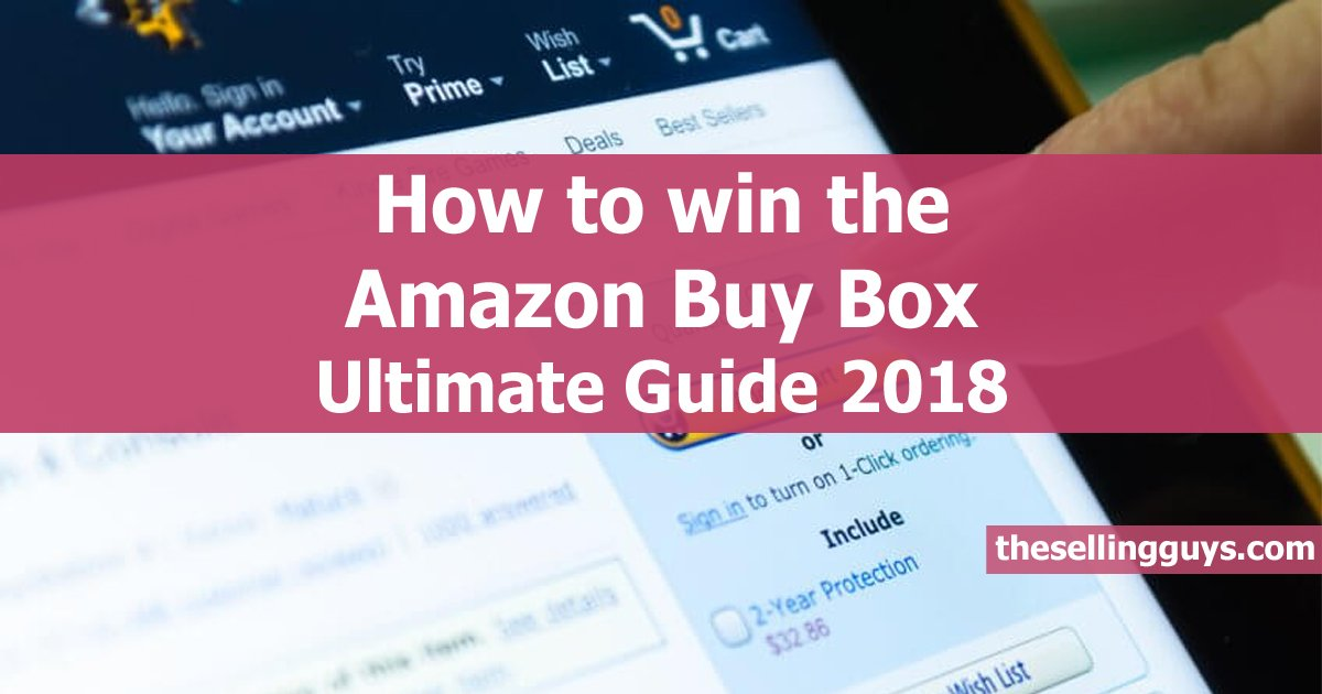 How to win the Amazon Buy Box Ultimate Guide 2018 The Selling Guys