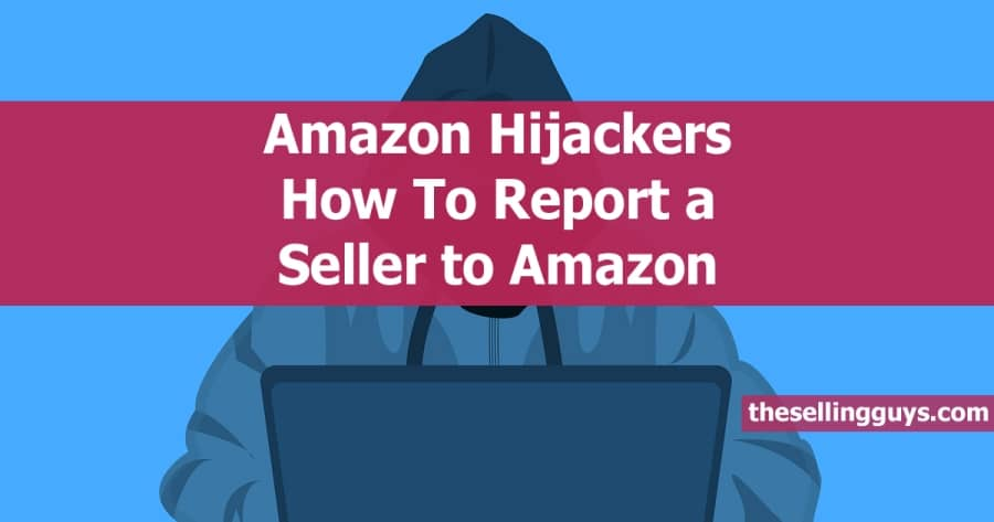Amazon Hijackers How To Report a Seller to Amazon The Selling Guys
