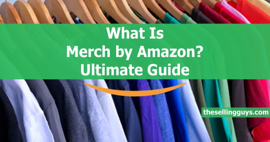 What Is Merch by Amazon Ultimate Guide - The Selling Guys